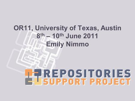 OR11, University of Texas, Austin 8 th – 10 th June 2011 Emily Nimmo.