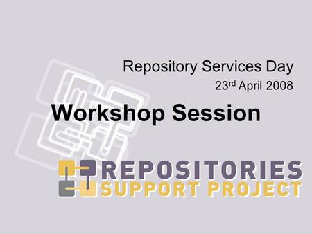 Repository Services Day 23 rd April 2008 Workshop Session.