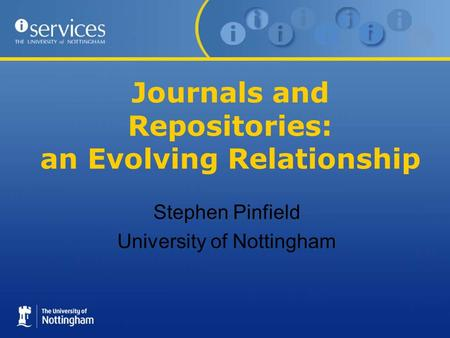 Journals and Repositories: an Evolving Relationship Stephen Pinfield University of Nottingham.