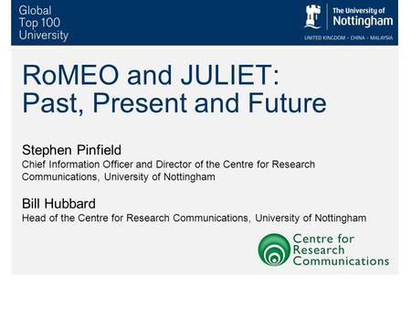 RoMEO and JULIET: Past, Present and Future Stephen Pinfield Chief Information Officer and Director of the Centre for Research Communications, University.