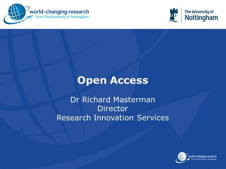 Open Access Dr Richard Masterman Director Research Innovation Services.