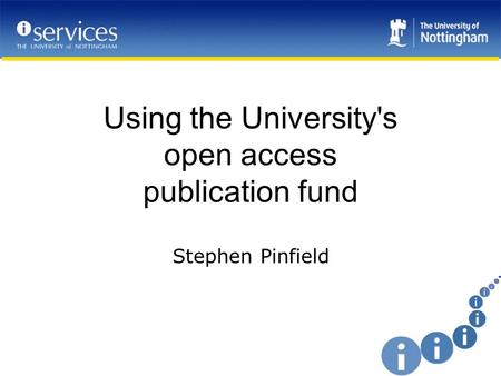Using the University's open access publication fund Stephen Pinfield.