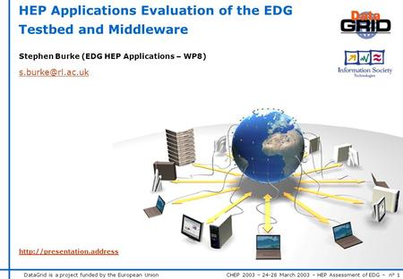DataGrid is a project funded by the European Union CHEP 2003 – 24-28 March 2003 – HEP Assessment of EDG – n° 1 HEP Applications Evaluation of the EDG Testbed.