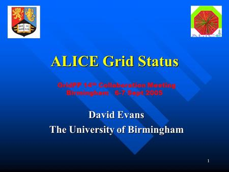 1 ALICE Grid Status David Evans The University of Birmingham GridPP 14 th Collaboration Meeting Birmingham 6-7 Sept 2005.
