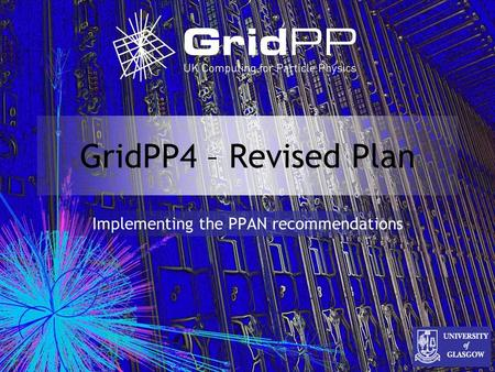 GridPP4 – Revised Plan Implementing the PPAN recommendations.