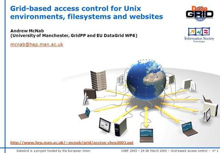 DataGrid is a project funded by the European Union CHEP 2003 – 24-28 March 2003 – Grid-based access control – n° 1 Grid-based access control for Unix environments,