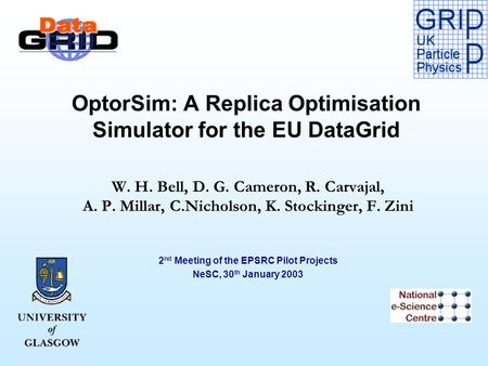 OptorSim: A Replica Optimisation Simulator for the EU DataGrid W. H. Bell, D. G. Cameron, R. Carvajal, A. P. Millar, C.Nicholson, K. Stockinger, F. Zini.