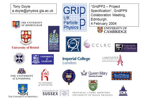 Tony Doyle GridPP2 – Project Specification, GridPP9 Collaboration Meeting, Edinburgh, 4 February 2004.