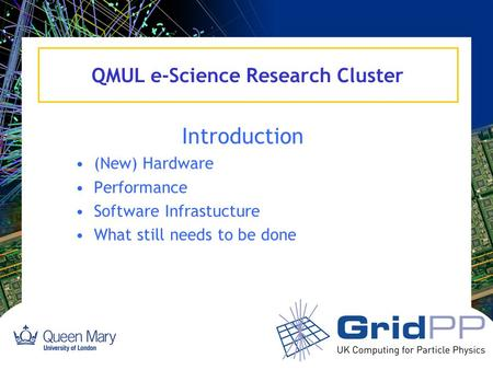 QMUL e-Science Research Cluster Introduction (New) Hardware Performance Software Infrastucture What still needs to be done.