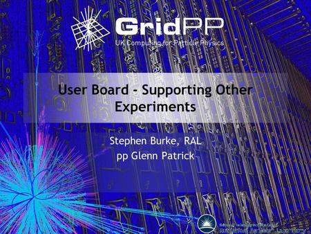 User Board - Supporting Other Experiments Stephen Burke, RAL pp Glenn Patrick.
