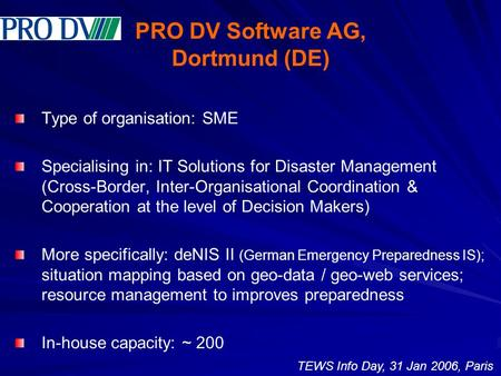 PRO DV Software AG, Dortmund (DE) Type of organisation: SME Specialising in: IT Solutions for Disaster Management (Cross-Border, Inter-Organisational Coordination.