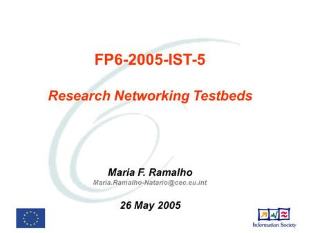 FP6-2005-IST-5 Research Networking Testbeds Maria F. Ramalho 26 May 2005.