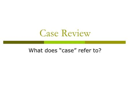 Case Review What does case refer to?. Nominative Case Nominative Case = Subject The subject performs the action of the verb. I buy a CD. Who or what is.