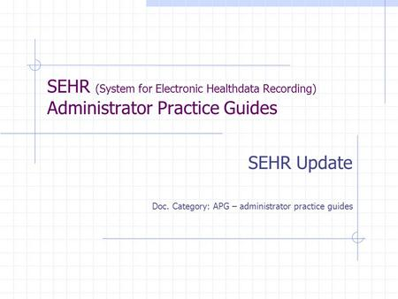 SEHR (System for Electronic Healthdata Recording) Administrator Practice Guides SEHR Update Doc. Category: APG – administrator practice guides.