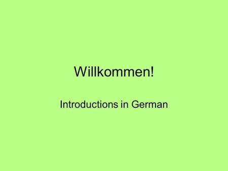 Willkommen! Introductions in German. Wie gehts? Du situation… Gut, danke. How are you? Good, thank you.