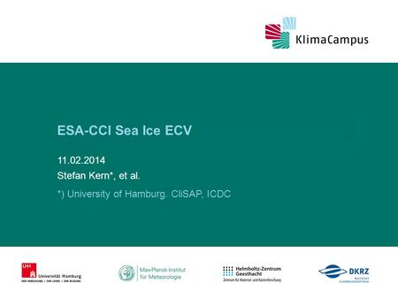 Titelmasterformat durch Klicken bearbeiten ESA-CCI Sea Ice ECV 11.02.2014 Stefan Kern*, et al. *) University of Hamburg. CliSAP, ICDC.