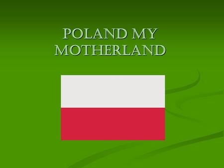 Poland my motherland. Poland I am from Poland. Poland is a beautiful country. There are a lot of old, interesting monuments here. There are a lot of old.