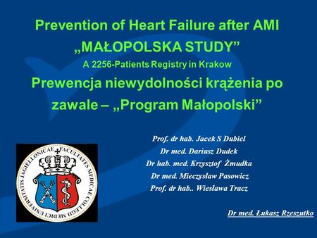 I International Symposium on Prevention of Cardiovascular Diseases Kraków 9-11.06.2005 Prevention of Heart Failure after AMI MAŁOPOLSKA STUDY A 2256-Patients.