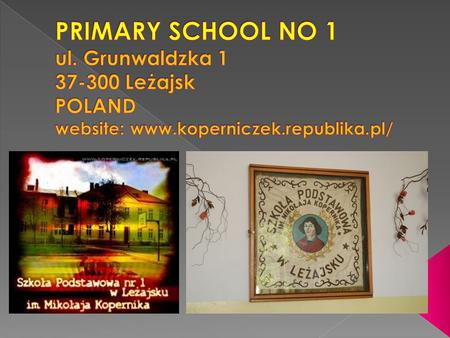 Primary education is comprehensive and obligatory for all pupils. Primary school No 1 is coeducational like most public schools in Poland. Since 1999/2000.