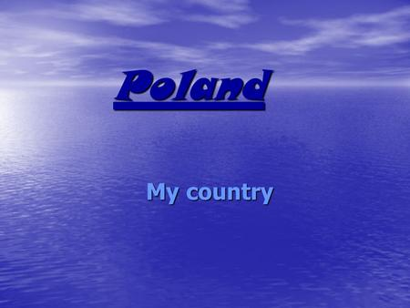 Poland My country Poland is a country in Central Europe Hi! My names Caroline. Welcome to a tour around Poland.