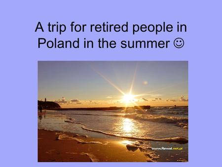 A trip for retired people in Poland in the summer h.