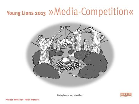 Andreas Weißböck / Niklas Wiesauer. Young Lions 2013 MEDIA Competition PROBLEM - Hard to reach deciders - Sonne quite unknown - Relatively small budget.
