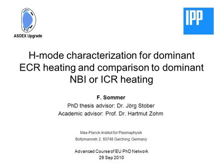 H-mode characterization for dominant ECR heating and comparison to dominant NBI or ICR heating F. Sommer PhD thesis advisor: Dr. Jörg Stober Academic advisor: