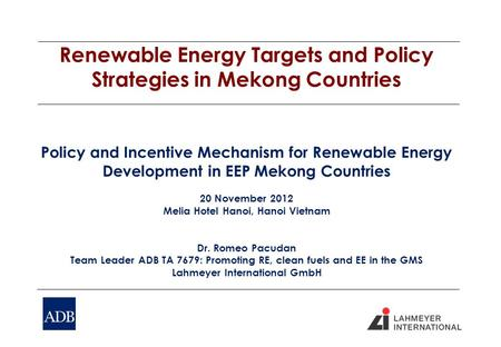 Renewable Energy Targets and Policy Strategies in Mekong Countries Policy and Incentive Mechanism for Renewable Energy Development in EEP Mekong Countries.