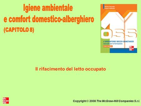 Copyright © 2008 The McGraw-Hill Companies S.r.l. Il rifacimento del letto occupato.