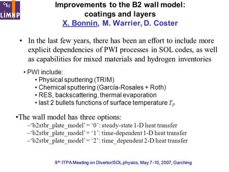 9 th ITPA Meeting on Divertor/SOL physics, May 7-10, 2007, Garching Improvements to the B2 wall model: coatings and layers X. Bonnin, M. Warrier, D. Coster.