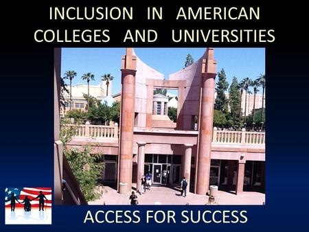 INCLUSION IN AMERICAN COLLEGES AND UNIVERSITIES ACCESS FOR SUCCESS.