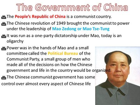  The People's Republic of China is a communist country.  The Chinese revolution of 1949 brought the communist to power under the leadership of Mao Zedong.