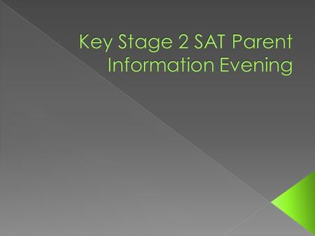  Statutory Assessment Tests  Usually taken at the end of Key Stage 1 (at age 7) and at the end of Key Stage 2 (at age 11).