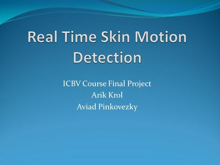 ICBV Course Final Project Arik Krol Aviad Pinkovezky.