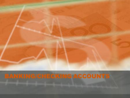 BANKING/CHECKING ACCOUNTS. Banking/Checking Accounts How Banks Work Using a checking account Balancing your checking account Electronic banking Other.