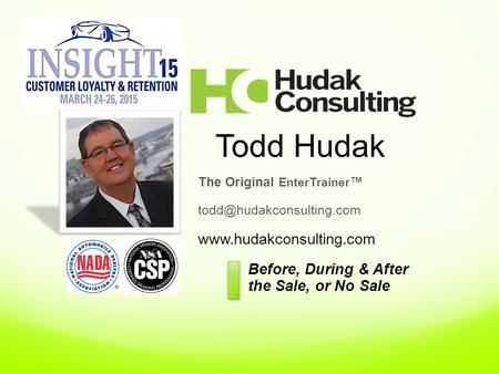 Todd Hudak The Original EnterTrainer ™  Before, During & After the Sale, or No Sale.