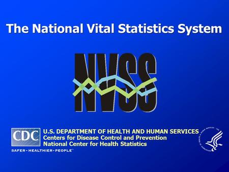 The National Vital Statistics System U.S. DEPARTMENT OF HEALTH AND HUMAN SERVICES Centers for Disease Control and Prevention National Center for Health.