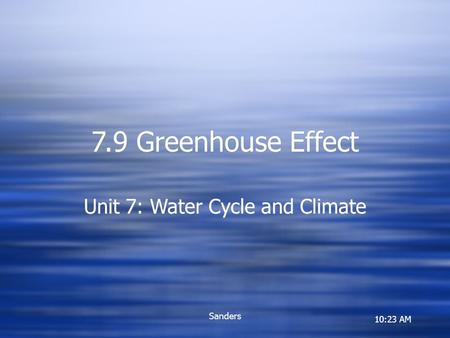 10:23 AM Sanders 7.9 Greenhouse Effect Unit 7: Water Cycle and Climate.