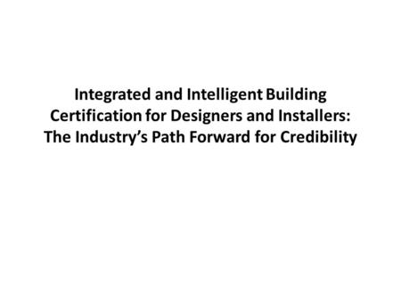 Integrated and Intelligent Building Certification for Designers and Installers: The Industry's Path Forward for Credibility.