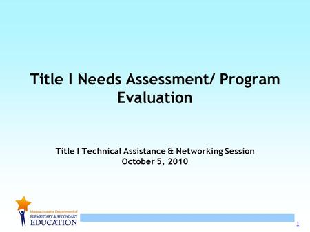 Title I Needs Assessment/ Program Evaluation Title I Technical Assistance & Networking Session October 5, 2010.