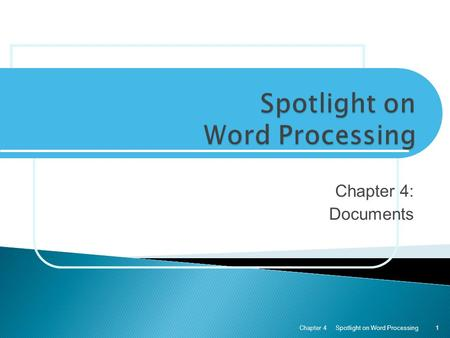 Chapter 4: Documents Spotlight on Word ProcessingChapter 41.