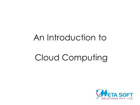 An Introduction to Cloud Computing. The challenge Add new services for your users quickly and cost effectively.