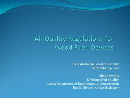 Presentation to Board of Forestry November 29, 2011 Alice Edwards Division of Air Quality Alaska Department of Environmental Conservation
