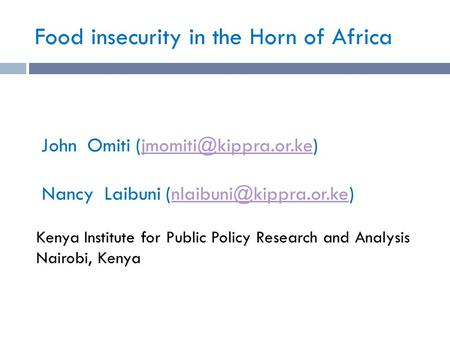 Food insecurity in the Horn of Africa John Omiti Nancy Laibuni