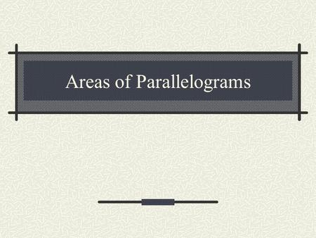Areas of Parallelograms. Parallelogram A parallelogram is a quadrilateral where the opposite sides are congruent and parallel. A rectangle is a type of.