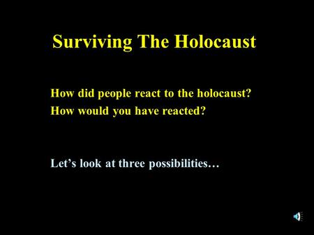 Surviving The Holocaust How did people react to the holocaust? How would you have reacted? Let's look at three possibilities…