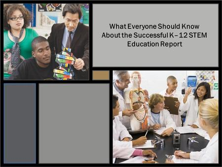 What Everyone Should Know About the Successful K–12 STEM Education Report.