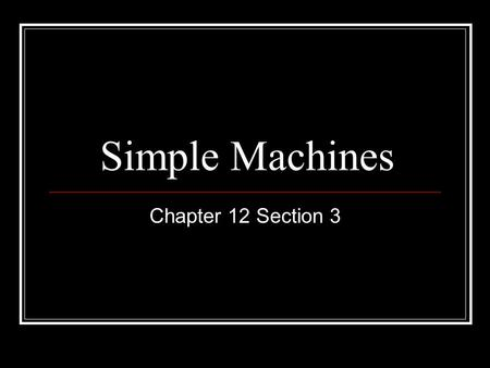 Simple Machines Chapter 12 Section 3.