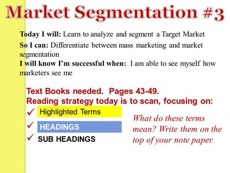 Today I will: Learn to analyze and segment a Target Market So I can: Differentiate between mass marketing and market segmentation I will know I'm successful.