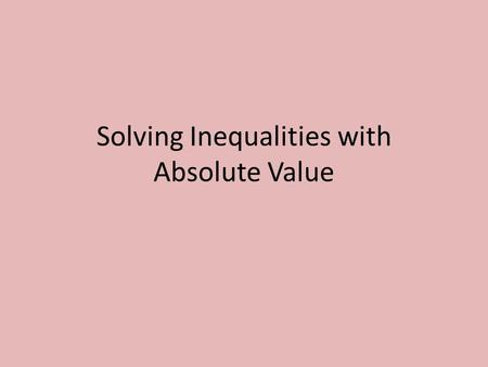 Solving Inequalities with Absolute Value. Things we already know about Inequalities!! >, < : on graph =, ≤, ≥, : on graph When dividing or multiplying.